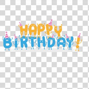 Happy Birthday To You Wish Greeting Card Happiness - Happy Birthday Cartoon Vector Font PNG