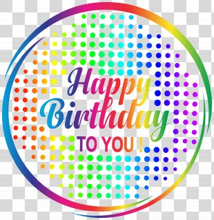 Birthday Cake Happy Birthday To You Plastic Canvas Clip Art - Happy Birthday Multicolour Transparent Clip Art PNG