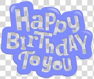 Birthday Cake Happy Birthday To You Clip Art - Happy Birthday To You Blue Clip Art Image PNG